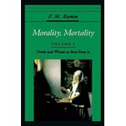 Morality, Mortality: Death and Whom to Save from it Volume 1 by F. M. Kamm