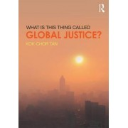 What is this thing called Global Justice? by Kok-Chor Tan