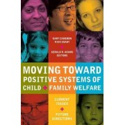 Moving Toward Positive Systems of Child and Family Welfare by Gary Cameron
