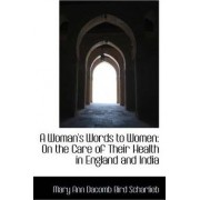 A Woman's Words to Women on the Care of Their Health in England and India by Mary Ann Dacomb Bird Scharlieb