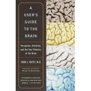 A User's Guide to the Brain by John J Ratey