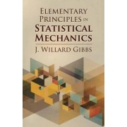 Elementary Principles in Statistical Mechanics by J. Willard Gibbs