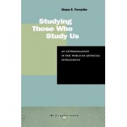 Studying Those Who Study Us by Diana Forsythe