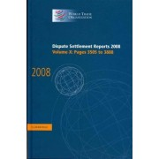 Dispute Settlement Reports 2008: Volume 10, Pages 3505-3888 2008: v. 10 by World Trade Organization