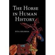 The Horse in Human History by Pita Kelekna