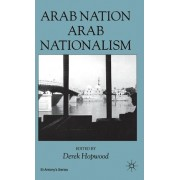 Arab Nation, Arab Nationalism by D. Hopwood
