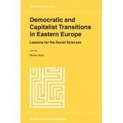 Democratic and Capitalist Transitions in Eastern Europe by Michel Dobry