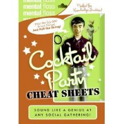Mental Floss: Cocktail Party Cheat Sheets by Mangesh Hattikudur