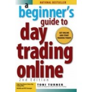 A Beginner's Guide To Day Trading Online 2nd Edition by Toni Turner