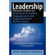 Leadership Behavior Impact on Employee's Loyalty, Engagement and Organizational Performance by Raimi-Akinleye Abiodun