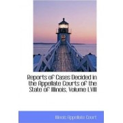 Reports of Cases Decided in the Appellate Courts of the State of Illinois, Volume LVIII by Illinois Appellate Court
