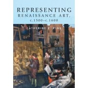 Representing Renaissance Art, c.1500-c.1600 by Catherine E. King