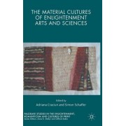 The Material Cultures of Enlightenment Arts and Sciences 2016 by Simon Schaffer