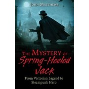 The Mystery of Spring-Heeled Jack by John Matthews
