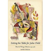Setting the Table for Julia Child by David Strauss