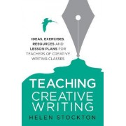 Teaching Creative Writing by Helen Stockton