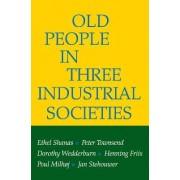 Old People in Three Industrial Societies by Ethel Shanas