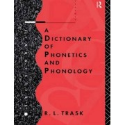 A Dictionary of Phonetics and Phonology by R. L. Trask