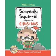 Scaredy Squirrel Prepares For Christmas: A Safety Guide For For Scaredies by Melanie Watt