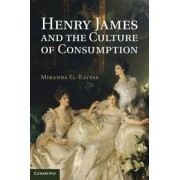 Henry James and the Culture of Consumption by Miranda El-Rayess