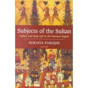 Subjects of the Sultan by Suraiya Faroqhi