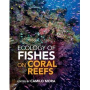 Ecology of Fishes on Coral Reefs by Camilo Mora