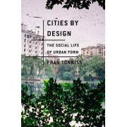 Cities By Design - the Social Life of Urban Form by Fran Tonkiss