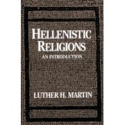 Hellenistic Religions by Luther H. Martin
