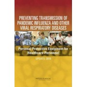 Preventing Transmission of Pandemic Influenza and Other Viral Respiratory Diseases by Committee on Personal Protective Equipment for Healthcare Personnel to Prevent Transmission of Pandemic Influenza and Other Viral Respiratory Infectio