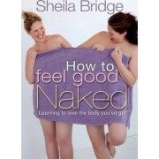 How to Feel Good Naked by Sheila Bridge