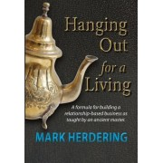 Hanging Out for a Living: A Formula for Building a Relationship-Based Business as Taught by an Ancient Master