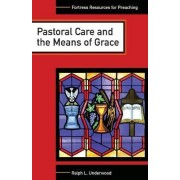 Pastoral Care and the Means of Grace by Ralph L. Underwood