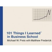 101 Things I Learned in Business School by Michael W. Preis