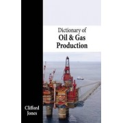 Dictionary of Oil and Gas Production by Clifford Jones