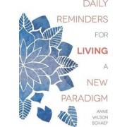 Daily Reminders for Living a New Paradigm by Anne Wilson Schaef