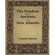 The Wisdom of the Ancients and New Atlantis (1886) by Francis Bacon