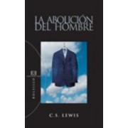 La abolicion del hombre / The Abolition of Man by Clive S. Lewis