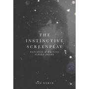 The Instinctive Screenplay: Watching and Writing Screen Drama