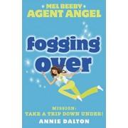 Fogging Over (Mel Beeby, Agent Angel, Book 5) by Annie Dalton