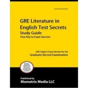 GRE Literature in English Test Secrets Study Guide by GRE Subject Exam Secrets Test Prep