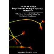 The Truth about Migraines to Multiple Sclerosis and More by Barbara J Tancredi Bsc