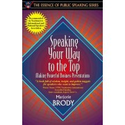 Speaking Your Way to the Top by Marjorie Brody