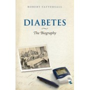 Diabetes: The Biography by Robert Tattersall