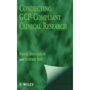 Conducting GCP Compliant Clinical Research by Wendy Bohaychuk