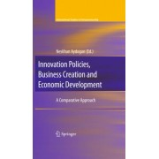 Innovation Policies, Business Creation, and Economic Development by Neslihan Aydogan
