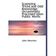Scamping Tricks and Odd Knowledge Occasionally Practised Upon Public Works by John Newman