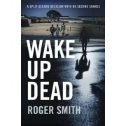 Wake Up Dead by Roger Smith