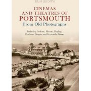 Cinemas and Theatres of Portsmouth from Old Photographs by Ron Brown
