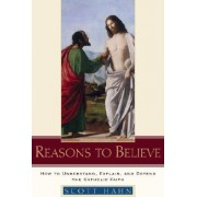 Reasons to Believe by Scott Hahn