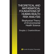Theoretical and Mathematical Foundations of Human Health Risk Analysis by Douglas J. Crawford-Brown